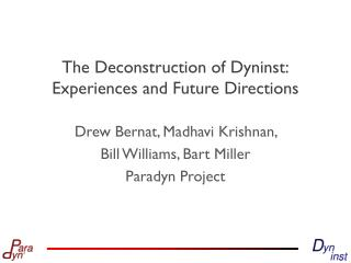 The Deconstruction of  Dyninst : Experiences  and Future Directions