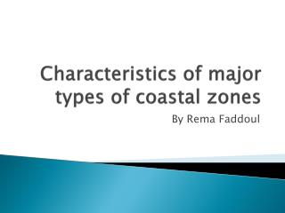 Characteristics of major types of coastal zones