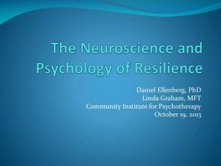 The Neuroscience and  Psychology of Resilience