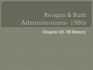 Reagan & Bush Administrations- 1980s
