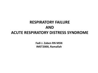 RESPIRATORY FAILURE AND  ACUTE RESPIRATORY DISTRESS SYNDROME