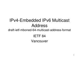 IPv4-Embedded IPv6 Multicast Address draft-ietf-mboned-64-multicast-address-format