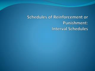 Schedules of  Reinforcement or Punishment:  Interval Schedules