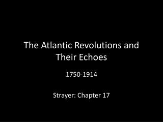 The Atlantic Revolutions and Their Echoes