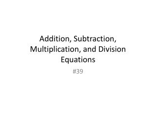 Addition, Subtraction, Multiplication, and Division Equations