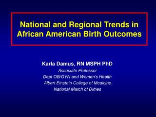 National and Regional Trends in African American Birth Outcomes