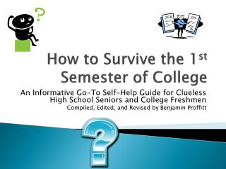 How to Survive the 1 st Semester of College