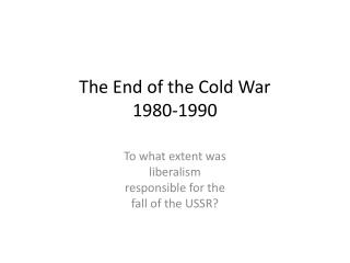 The End  of  the Cold  War 1980-1990