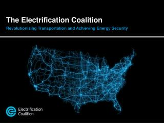 The Electrification Coalition Revolutionizing Transportation and Achieving Energy Security