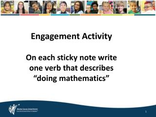 "Engagement Activity On each sticky note write one verb that describes ""doing mathematics"""