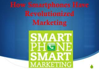 How Smartphones Have R evolutionized M arketing