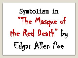 "Symbolism in ""The Masque of the Red Death""  by Edgar Allen Poe"