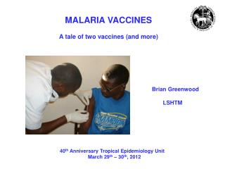 MALARIA VACCINES         A tale of two vaccines (and more)