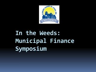 In the Weeds: Municipal Finance Symposium