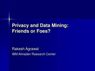 Privacy and Data Mining: Friends or Foes?