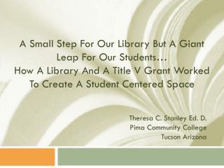 Theresa C. Stanley Ed. D. Pima Community College Tucson Arizona