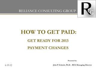 HOW TO GET PAID:  GET READY FOR 2013 PAYMENT CHANGES