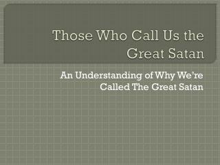 Those Who Call Us the Great Satan