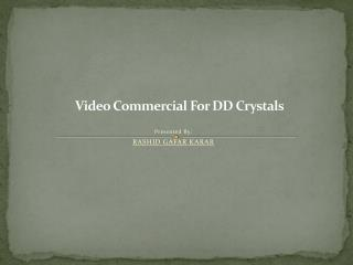 Video Commercial For DD Crystal s