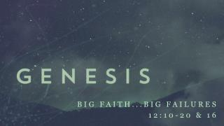 Big faith...Big failures 12:10-20 & 16