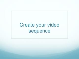 Create your video sequence