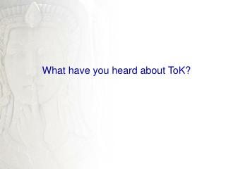What have you heard about  ToK ?