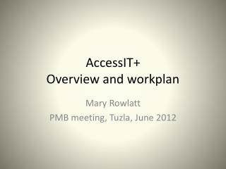 AccessIT+ Overview and  workplan