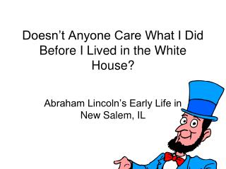 Doesn't Anyone Care What I Did Before I Lived in the White House?