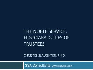 The Noble Service: Fiduciary Duties of Trustees Christel  Slaughter, Ph.D.