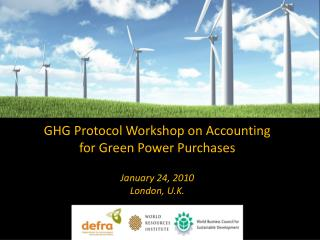 GHG Protocol Workshop on Accounting for Green Power Purchases January 24, 2010 London, U.K.