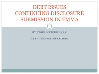 DEBT ISSUES CONTINUING DISCLOSURE SUBMISSION IN EMMA
