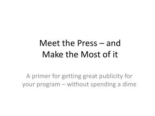 Meet the Press – and Make the Most of it