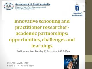 AARE symposium Tuesday 3 rd  December 1.30-3.30pm Susanne  Owen: chair Michele Simons: discussant