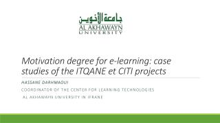 Motivation  degree  for e-learning: case  studies  of the ITQANE  et  CITI  projects