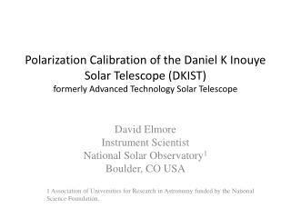David Elmore Instrument Scientist  National Solar Observatory 1 Boulder, CO USA
