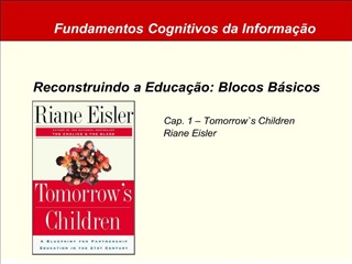 Reconstruindo a Educa  o: Blocos B sicos     Cap. 1   Tomorrows Children           Riane Eisler