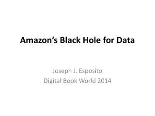 Amazon's Black Hole for Data