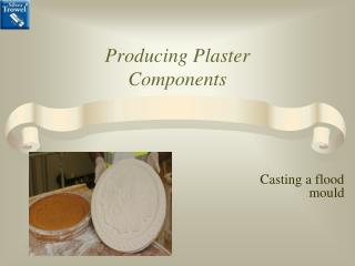 Producing Plaster Components