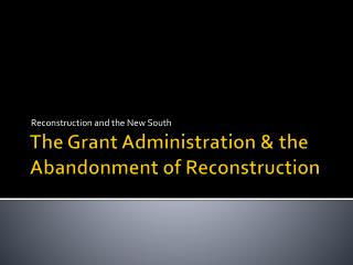 The Grant Administration & the Abandonment of Reconstruction