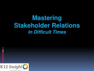 Mastering  Stakeholder Relations In Difficult Times