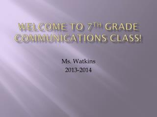 Welcome to 7 th Grade Communications Class!