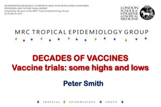 DECADES OF VACCINES Vaccine trials: some highs and lows