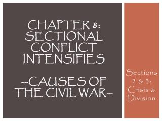 Chapter 8:  Sectional Conflict  Intensifies --Causes of the Civil War--