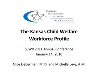The Kansas Child Welfare  Workforce Profile SSWR 2011 Annual Conference January 14, 2010