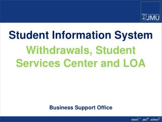 Student Information System Withdrawals, Student Services  Center  and LOA Business Support Office