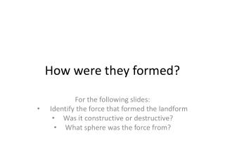 How were they formed?