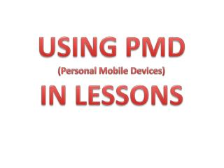 USING  PMD (Personal Mobile Devices) IN LESSONS
