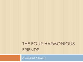 The Four Harmonious Friends