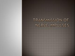 Transmission of Nerve Impulses
