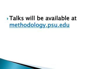 Talks will be available at  methodology.psu.edu